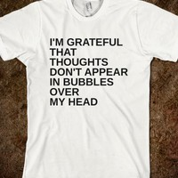 I'M GRATEFUL THAT THOUGHTS DON'T APPEAR IN BUBBLES OVER MY HEAD - glamfoxx.com - Skreened T-shirts, Organic Shirts, Hoodies, Kids Tees, Baby One-Pieces and Tote Bags