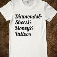 diamonds and shoes and money and tattoos - glamfoxx.com - Skreened T-shirts, Organic Shirts, Hoodies, Kids Tees, Baby One-Pieces and Tote Bags