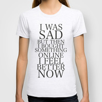 I was sad. But I'm Happy now T-shirt by Sara Eshak | Society6
