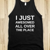 I JUST AWESOMED ALL OVER THE PLACE - glamfoxx.com - Skreened T-shirts, Organic Shirts, Hoodies, Kids Tees, Baby One-Pieces and Tote Bags