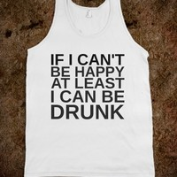 IF I CAN'T BE HAPPY AT LEAST I CAN BE DRUNK - glamfoxx.com - Skreened T-shirts, Organic Shirts, Hoodies, Kids Tees, Baby One-Pieces and Tote Bags