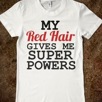 MY RED HAIR GIVES ME SUPER POWERS - glamfoxx.com - Skreened T-shirts, Organic Shirts, Hoodies, Kids Tees, Baby One-Pieces and Tote Bags