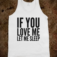 IF YOU LOVE ME LET ME SLEEP TANK TOP (IDD170123)