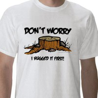 Don't Worry..I Hugged it First! Tees from Zazzle.com