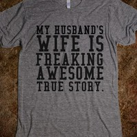 HUSBAND'S WIFE IS FREAKING AWESOME TRUE STORY GR - glamfoxx.com - Skreened T-shirts, Organic Shirts, Hoodies, Kids Tees, Baby One-Pieces and Tote Bags