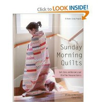 Sunday Morning Quilts: 16 Modern Scrap Projects  Sort, Store, and Use Every Last Bit of Your Treasured Fabrics [Paperback]
