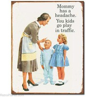 Mommy Has A Headache Tin Sign RetroPlanet.com