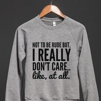 NOT TO BE RUDE BUT, I REALLY DON'T CARE.. LIKE, AT ALL. SWEATSHIRT (IDB221320)