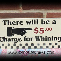 There Will Be A 5.00 Charge For Whining Sign | icehousecrafts - Folk Art & Primitives on ArtFire