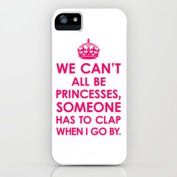 We Can't All Be Princesses (Bright Pink) iPhone & iPod Case by CreativeAngel | Society6