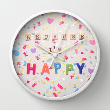 Because I'm Happy Wall Clock by RichCaspian | Society6