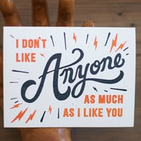 I Don't Like Anyone As Much As I Like You - Letterpress Card