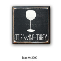It's Wine Thirty -  distressed home decor, wall art,  painted wood sign, bar sign, wine, beer