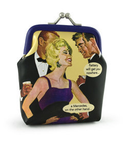 Anne Taintor Coin Purses: flattery will get you nowhere... a Mercedes, on the other hand...
