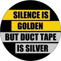"""SILENCE IS GOLDEN BUT DUCT TAPE IS SILVER Pinback Button 1.25"""" Pin / Badge Funny"""