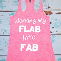 Working My Flab Into Fab. Burnout tank. Racerback. Crossfit. exercise tank. workout tank. exercise apparel. gym shirt. workout shirt.