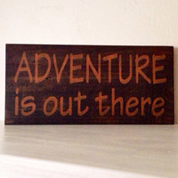 Customizable Adventure is out there Wood Sign, Stained and Hand Painted, home decor, wedding gift, birthday, house warming gift, kids room