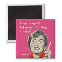 whore magnet from Zazzle.com