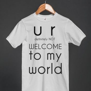 u r definitely not welcome to my world t-shirt