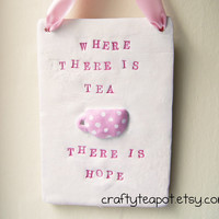 Where there is tea there is hope clay wall tile by CraftyTeapot