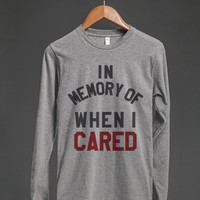 IN MEMORY OF WHEN I CARED LONG SLEEVE T-SHIRT (ID6042145)