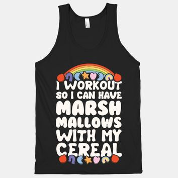 I Workout So I Can Have Marshmallows With My Cereal