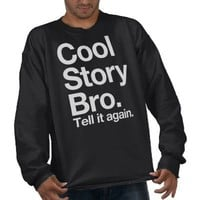 (all white text) Cool Story Bro. Tell it again Sweatshirt from Zazzle.com