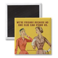 No one can stand us. refrigerator magnets from Zazzle.com