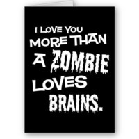 More Than A Zombie Loves Brains Greeting Card from Zazzle.com