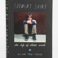 Torment Saint: The Life of Elliott Smith By William Todd Schultz- Assorted One