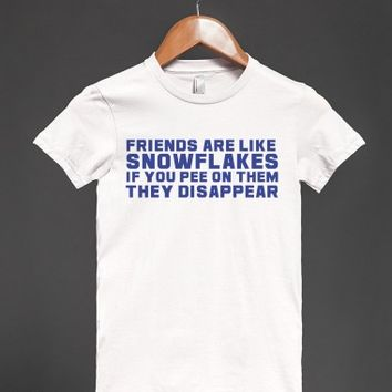 Funny 'Friends are like snowflake. if you pee on them they disappear' T-Shirt
