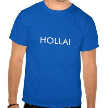 HOLLA! T SHIRTS from Zazzle.com