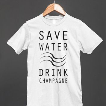 Save Water, Drink Champagne - ppolecho - Skreened T-shirts, Organic Shirts, Hoodies, Kids Tees, Baby One-Pieces and Tote Bags