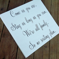 Wedding Signs - Seating Plan &quot;Come as you are, Stay as long as you can, We&#x27;re all family, So no seating plan&quot;