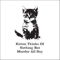 Onion Store > Kitten Thinks Of Nothing But Murder - FREE SHIPPING