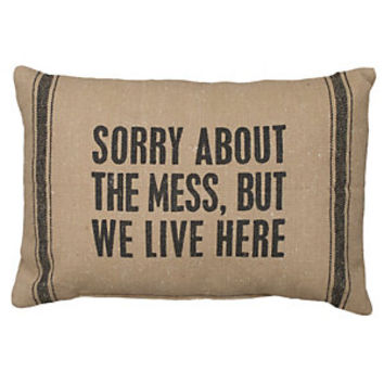Primitives by Kathy Sorry About The Mess Decorative Pillow | Dillard's Mobile
