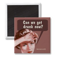 Can we get drunk now fridge magnets from Zazzle.com