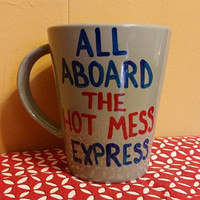 Coffee/Cup/Mug/Custom/Personalized//Dishwasher safe/All aboard the hot mess express./funny