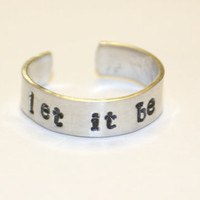 Hand Stamped Aluminum Cuff Ring Let It Be by GoodGollieMissMollie