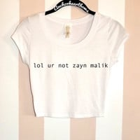 One Direction lol ur not Zayn Malik Crop Top Shirt 1D