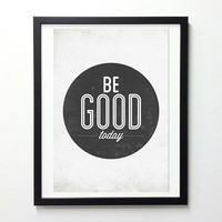 Be Good Today Wall Decor - Motivational typography poster.