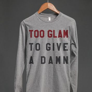 TOO GLAM TO GIVE A DAMN LONG SLEEVE T-SHIRT ID791823