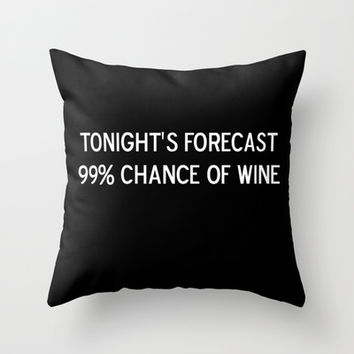Tonight's forecast: 99% chance of wine Throw Pillow by Sara Eshak