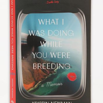 What I Was Doing While You Were Breeding: A Memoir By Kristin Newman - Assorted One