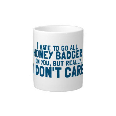 I Hate To Go All Honey Badger On You... Jumbo Mugs from Zazzle.com