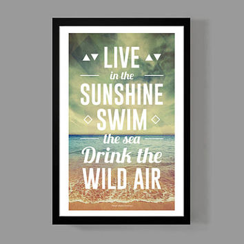 Live in the sunshine, swim the sea, drink the wild air - A Colorful Classic Quote Poster Print - 11x17 size - Apartment, Dorm, Life, Spirit
