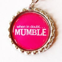 When in doubt mumble funny charm by KellysMagnets