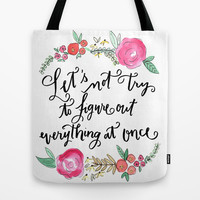 Let's Not Try to Figure Out Everything at Once - Calligraphy and Watercolor Floral  Tote Bag by Jenna Kutcher