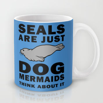 Seals are Dog Mermaids Mug by Glamfoxx | Society6