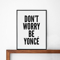 Beyonce 2 Poster, typography art, wall decor, mottos, handwritten, giclee art, inspiration, social media, funny quotes, don't worry beyonce